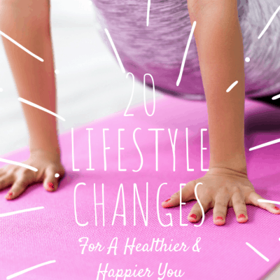 20 Healthy Lifestyle Changes To Live Your Best Life
